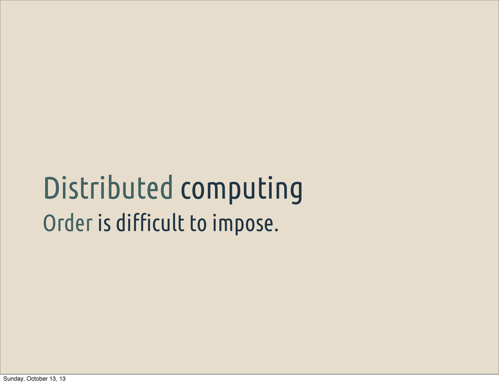 Order is di!cult to impose. Distributed computi...