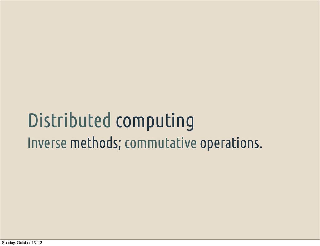 Inverse methods; commutative operations. Distri...