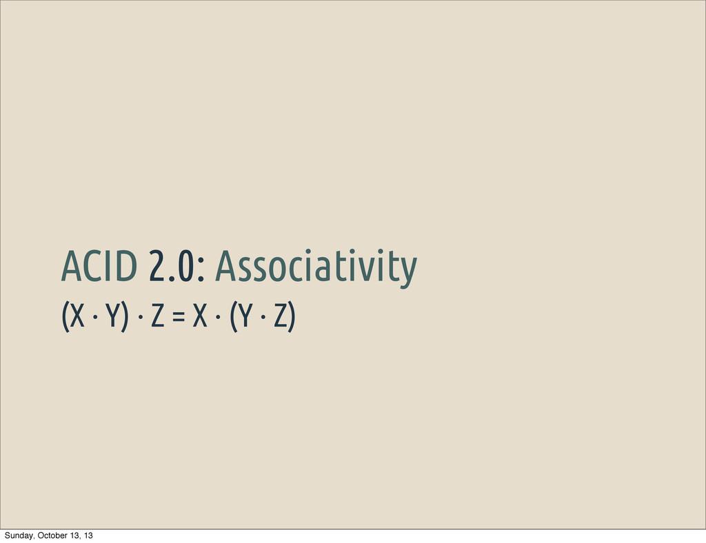 (X · Y) · Z = X · (Y · Z) ACID 2.0: Associativi...