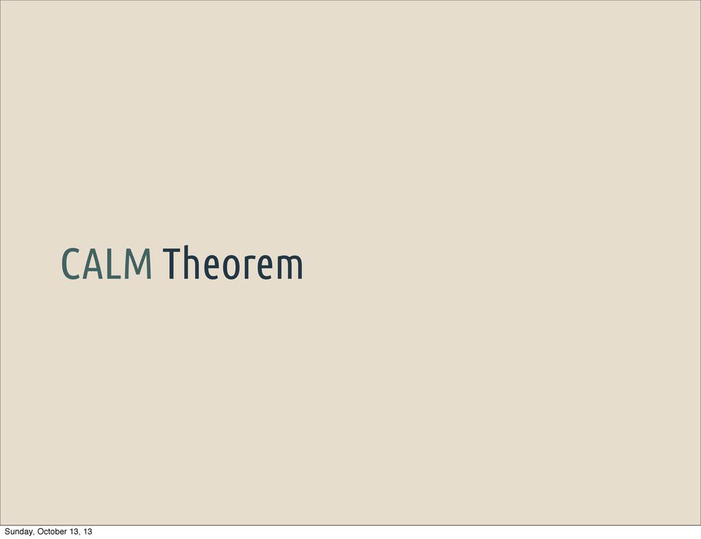 CALM Theorem Sunday, October 13, 13