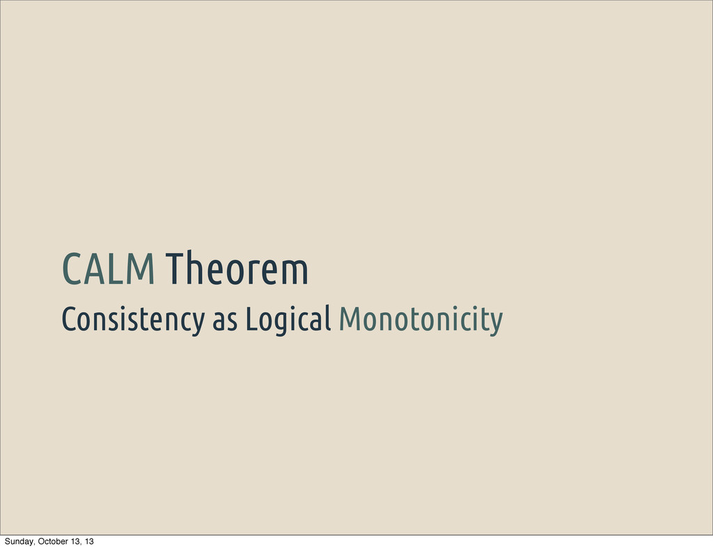 Consistency as Logical Monotonicity CALM Theore...