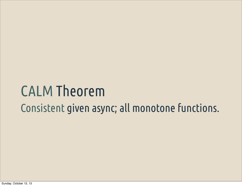 Consistent given async; all monotone functions....