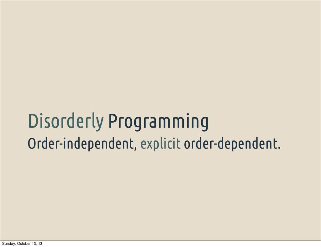 Order-independent, explicit order-dependent. Di...