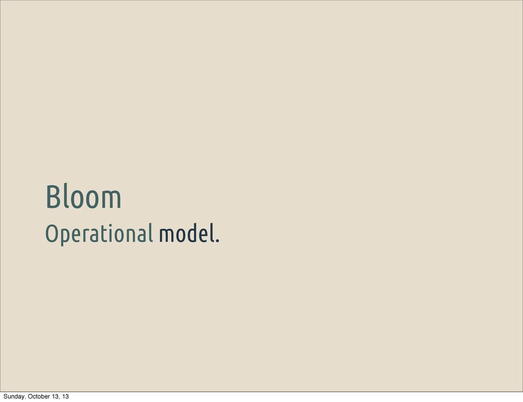 Operational model. Bloom Sunday, October 13, 13