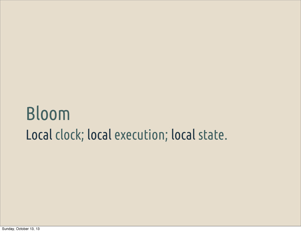 Local clock; local execution; local state. Bloo...