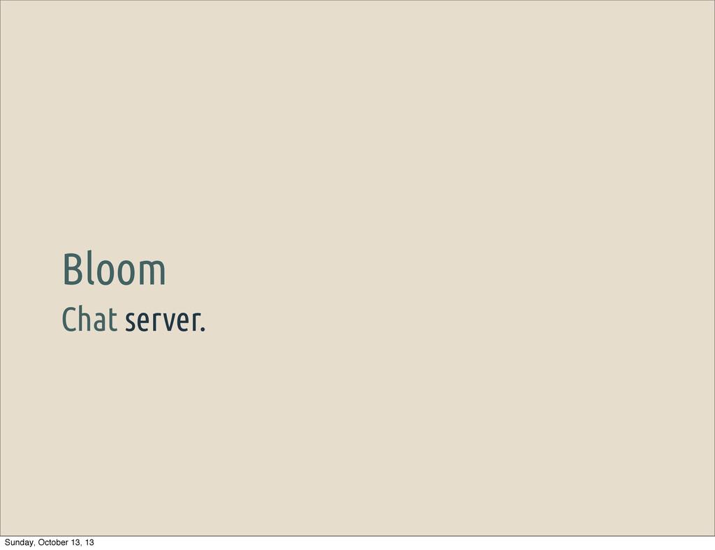 Chat server. Bloom Sunday, October 13, 13