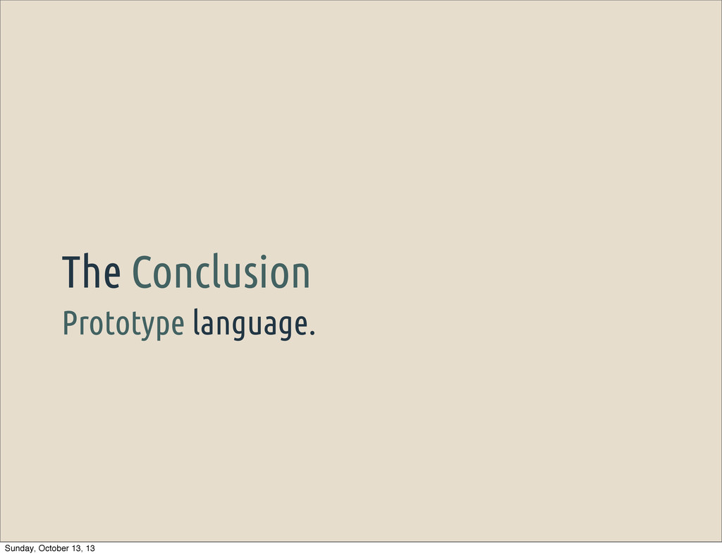 Prototype language. The Conclusion Sunday, Octo...