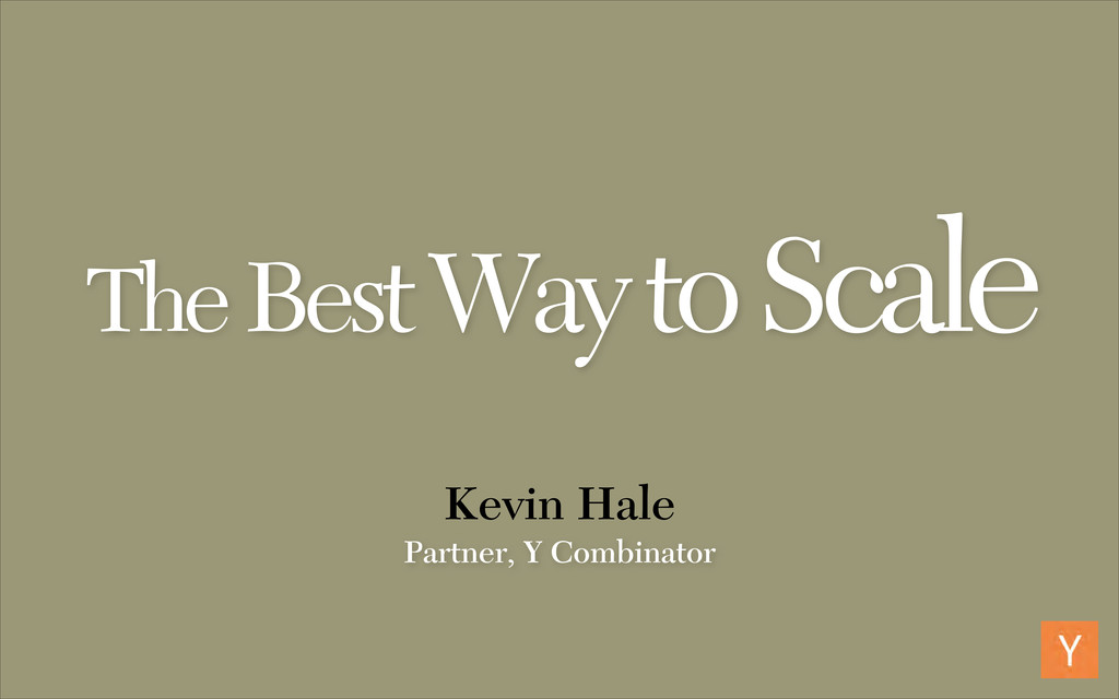 The Best Way to Scale Kevin Hale Partner, Y Com...