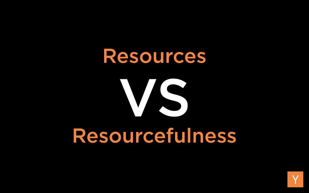 Resources Resourcefulness VS