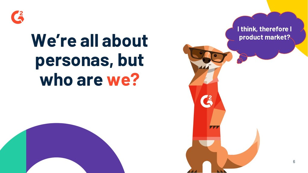 6 We're all about personas, but who are we? I t...
