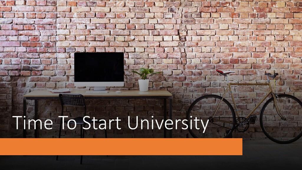 Time To Start University