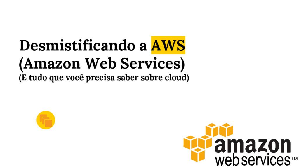 Desmistificando a AWS (Amazon Web Services) (E ...