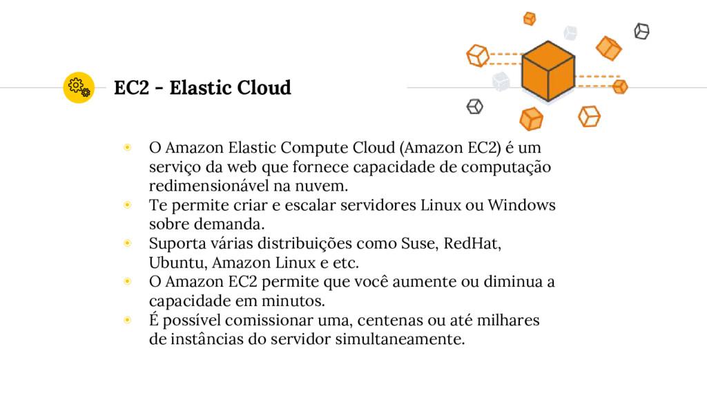 EC2 - Elastic Cloud ◉ O Amazon Elastic Compute ...
