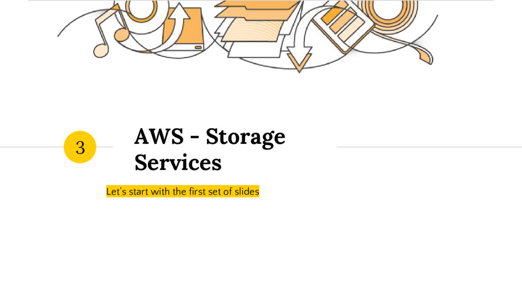 AWS - Storage Services Let's start with the fir...