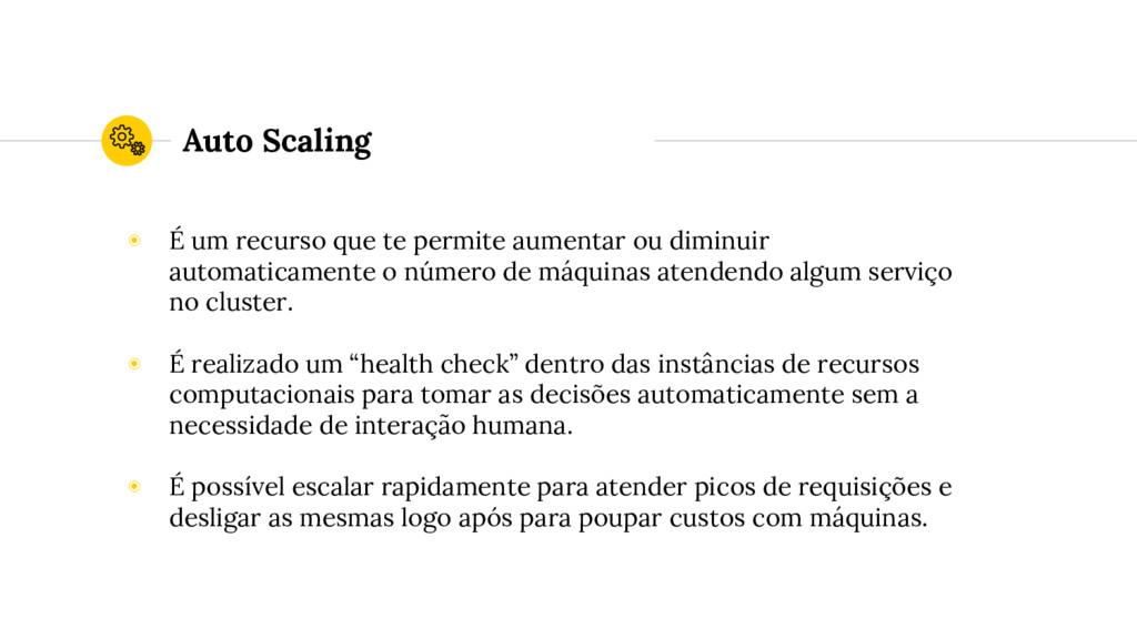 Auto Scaling ◉ É um recurso que te permite aume...