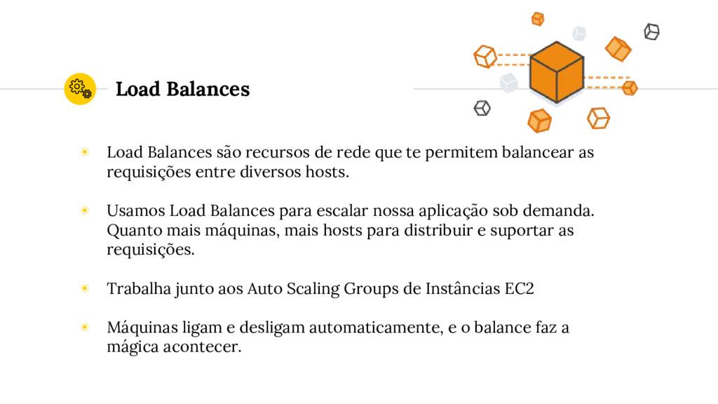 Load Balances ◉ Load Balances são recursos de r...