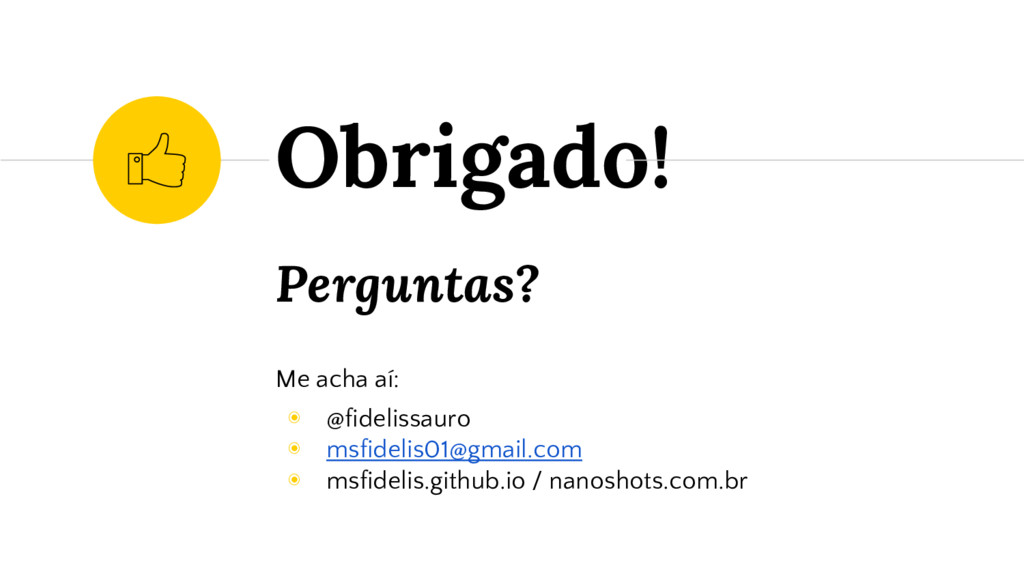 Perguntas? Me acha aí: ◉ @fidelissauro ◉ msfide...