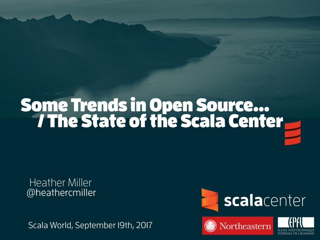 .. Heather Miller @heathercmiller Scala World, ...