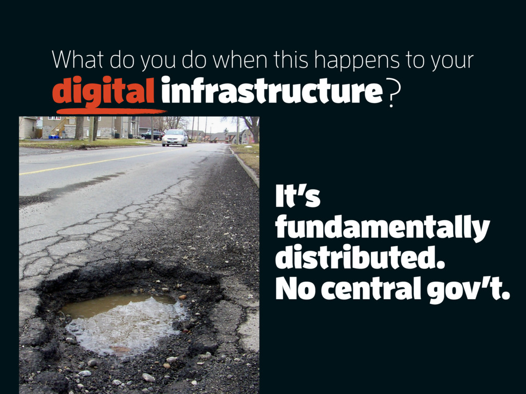 It's fundamentally distributed. No central gov'...