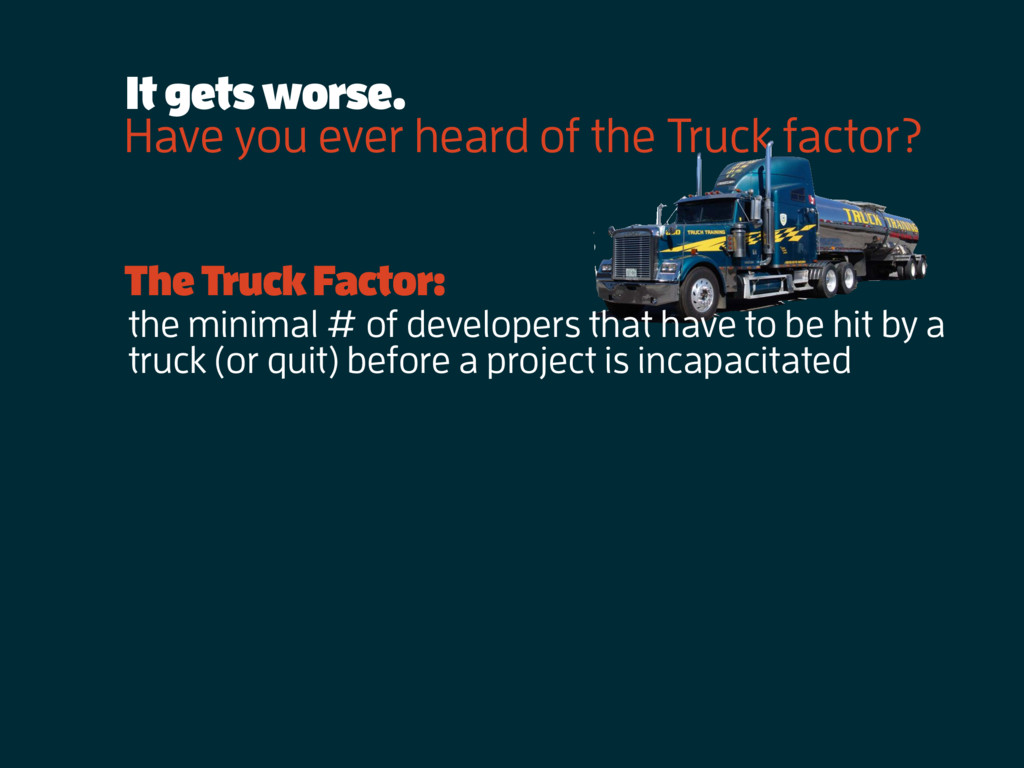 Have you ever heard of the Truck factor? It get...