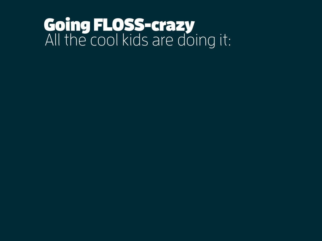 All the cool kids are doing it: Going FLOSS-cra...