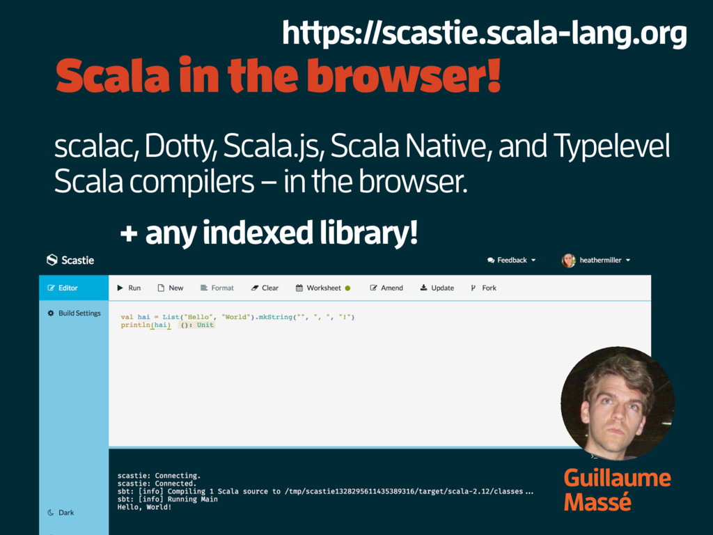 Scala in the browser! Guillaume Massé scalac, D...