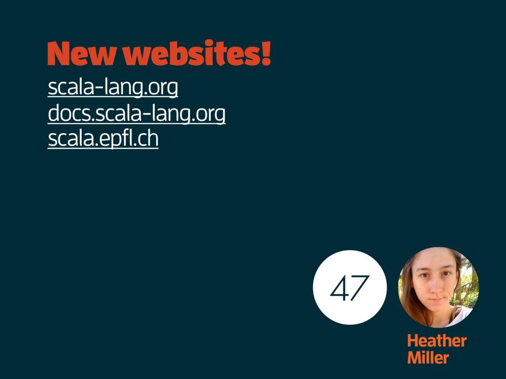 New websites! Heather Miller scala-lang.org doc...