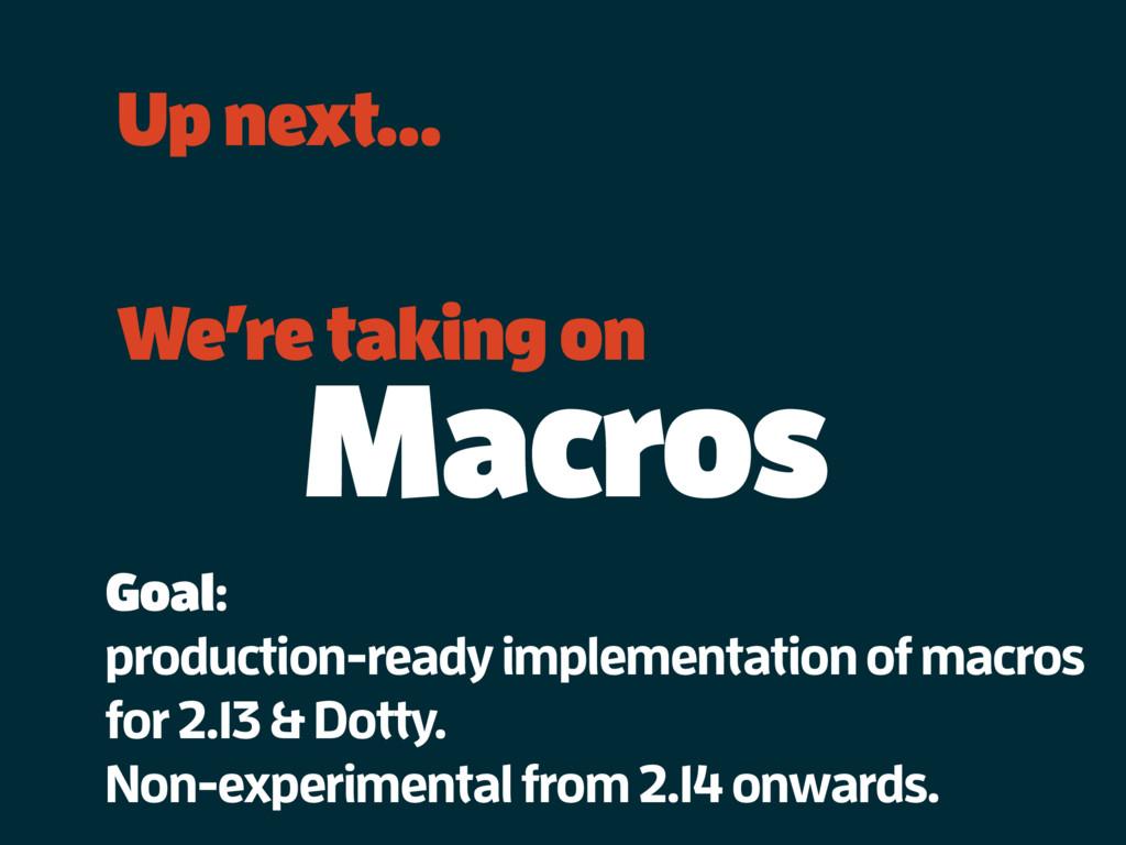 Up next… We're taking on Macros Goal: productio...