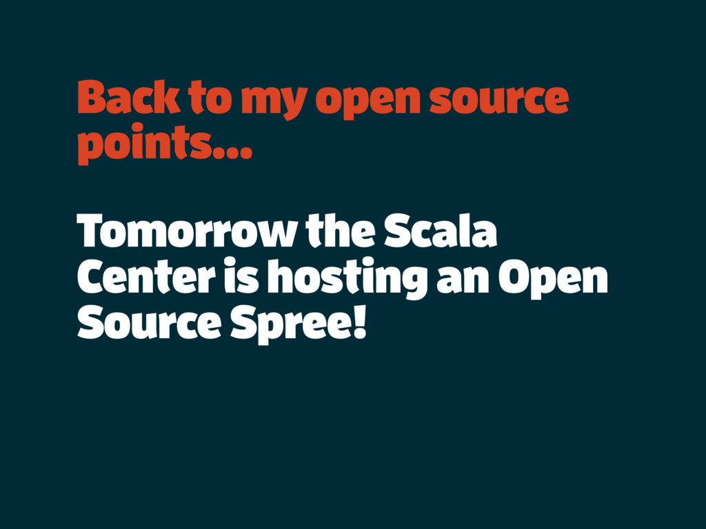Back to my open source points… Tomorrow the Sca...