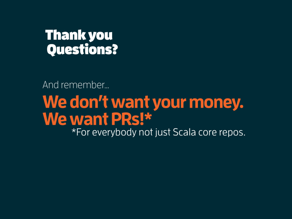 Thank you We don't want your money. We want PRs...