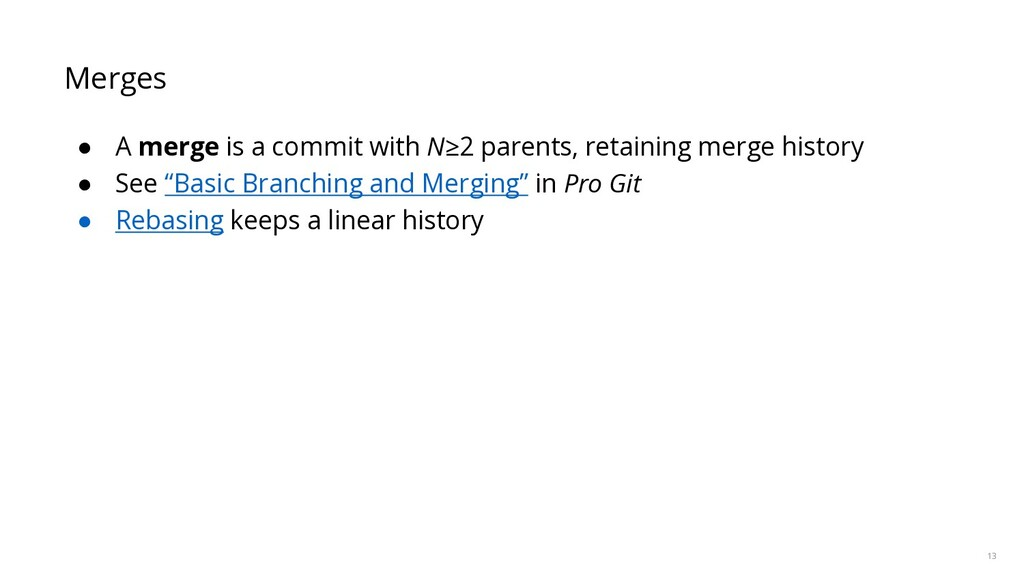 13 Merges ● A merge is a commit with N≥2 parent...
