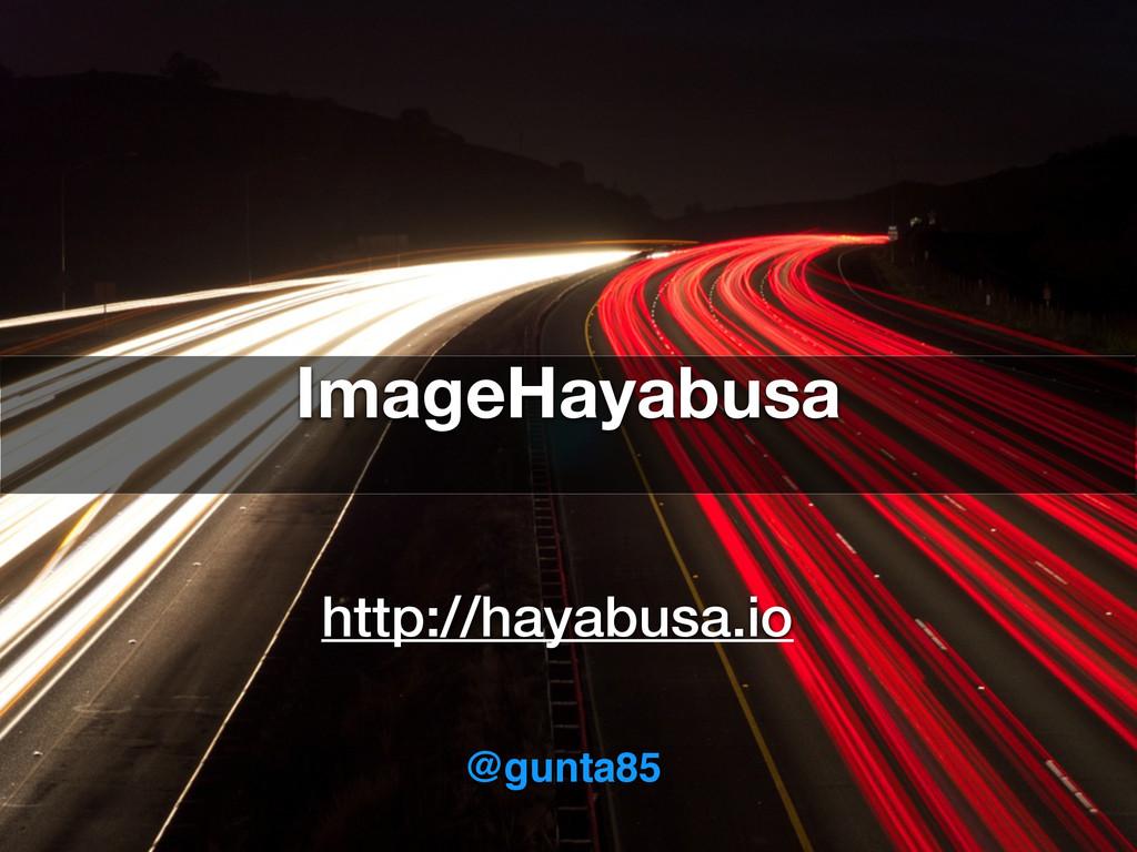 http://hayabusa.io ImageHayabusa @gunta85