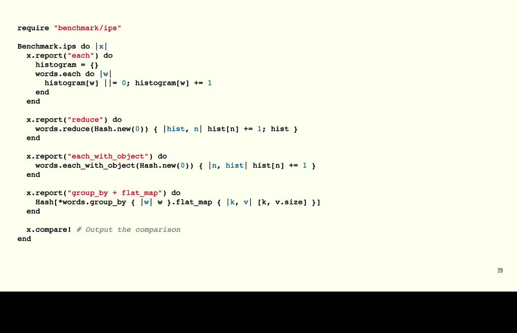 "require ""benchmark/ips"" Benchmark.ips do |x| x...."