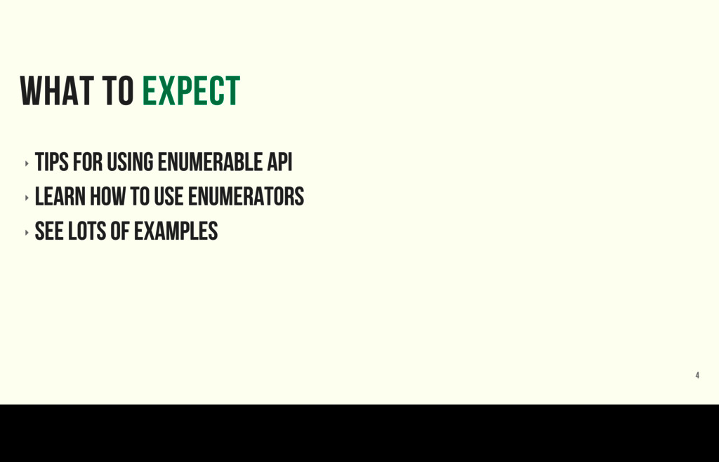 What to expect ‣ tips FOR USING EnumerablE API ...