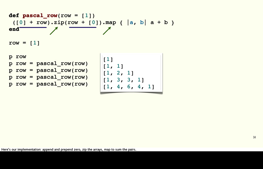def pascal_row(row = [1]) ([0] + row).zip(row +...