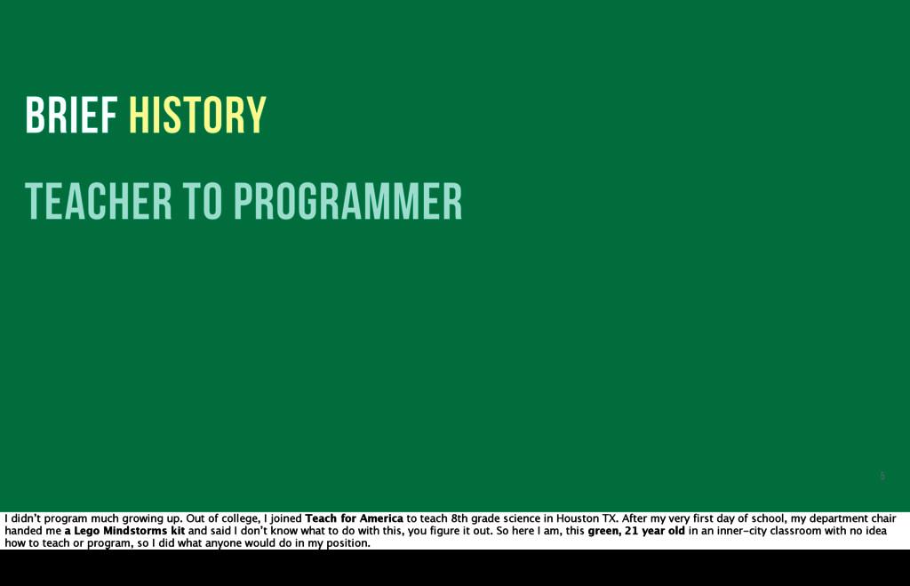 BRIEF HISTORY teacher to programmer 5 I didn't ...