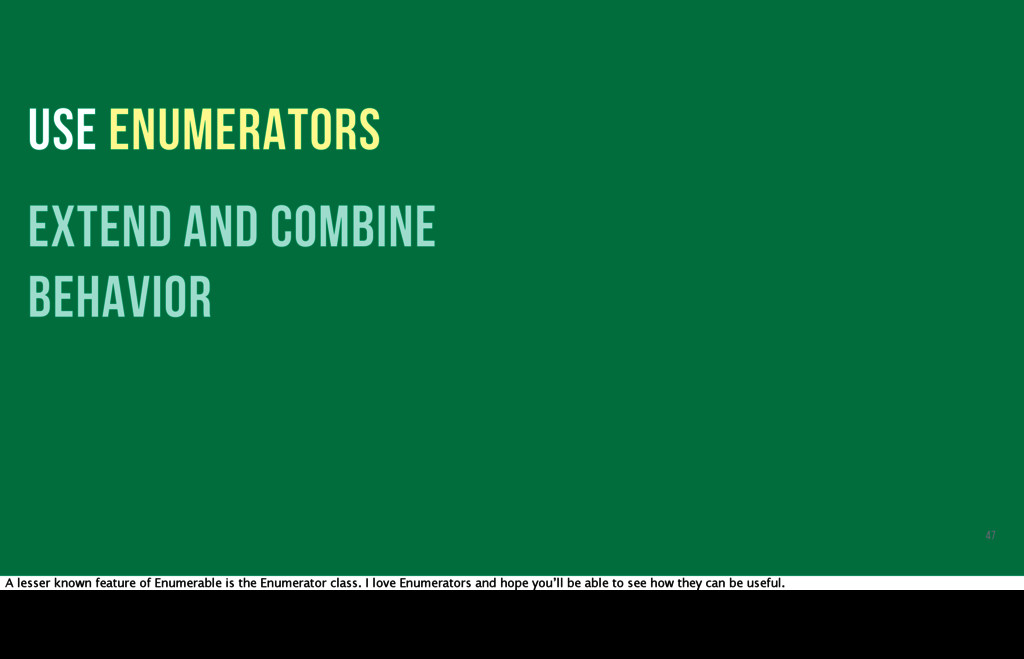 USE ENUMERATORS extend and combine behavior 47 ...