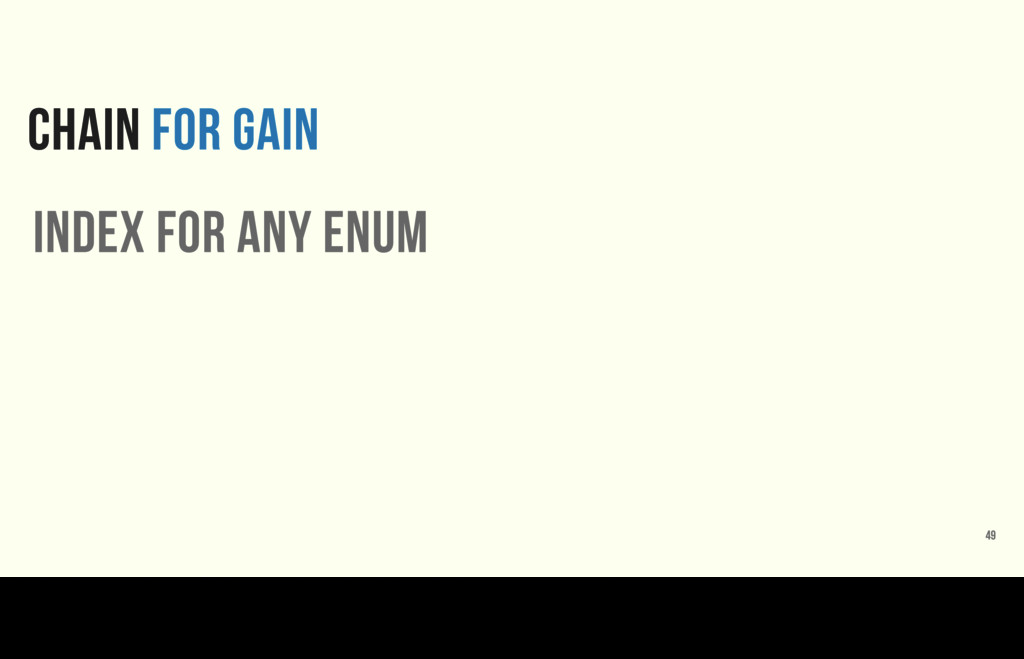 CHAIN FOR GAIN index for any enum 49 What does ...