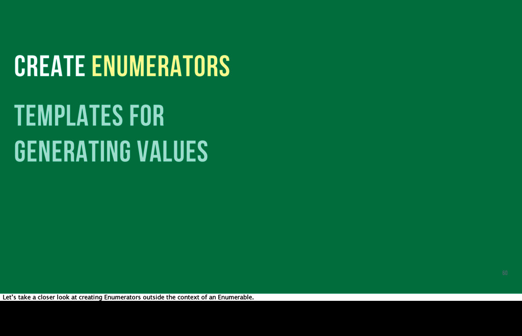 CREATE ENUMERATORS templates for generating val...
