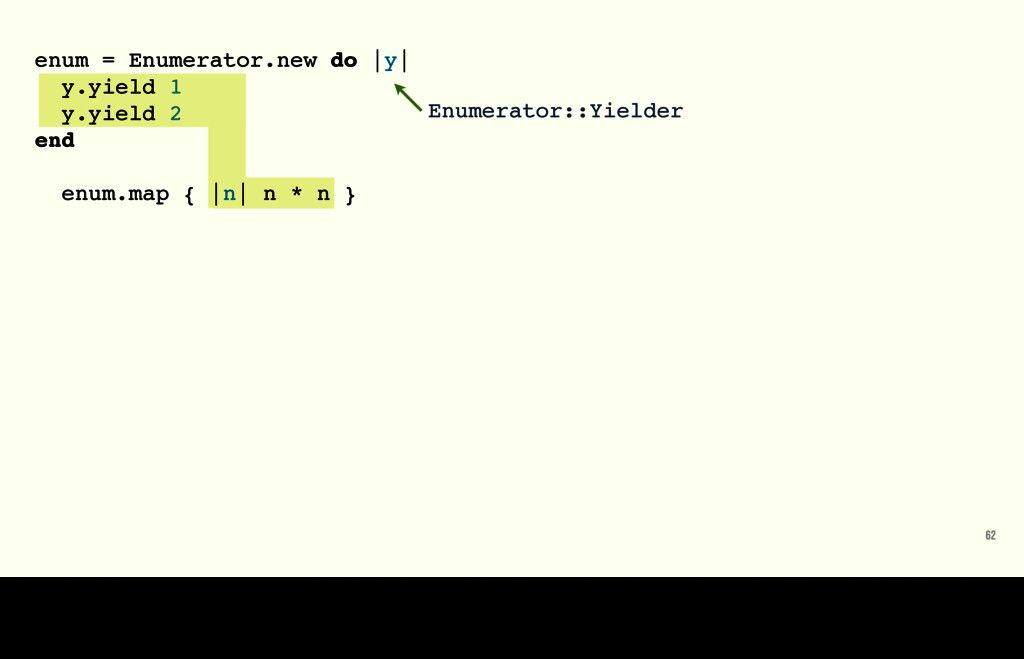 62 enum = Enumerator.new do |y| y.yield 1 y.yie...