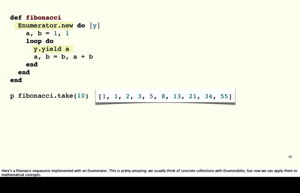 64 def fibonacci Enumerator.new do |y| a, b = 1...