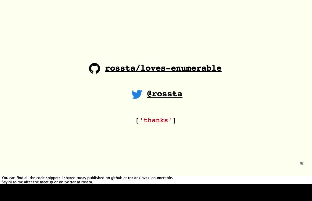 82 rossta/loves-enumerable @rossta ['thanks'] Y...