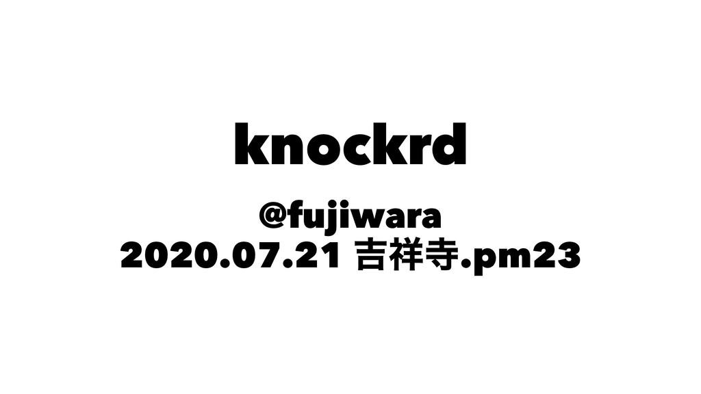 knockrd @fujiwara 2020.07.21 ٢.pm23