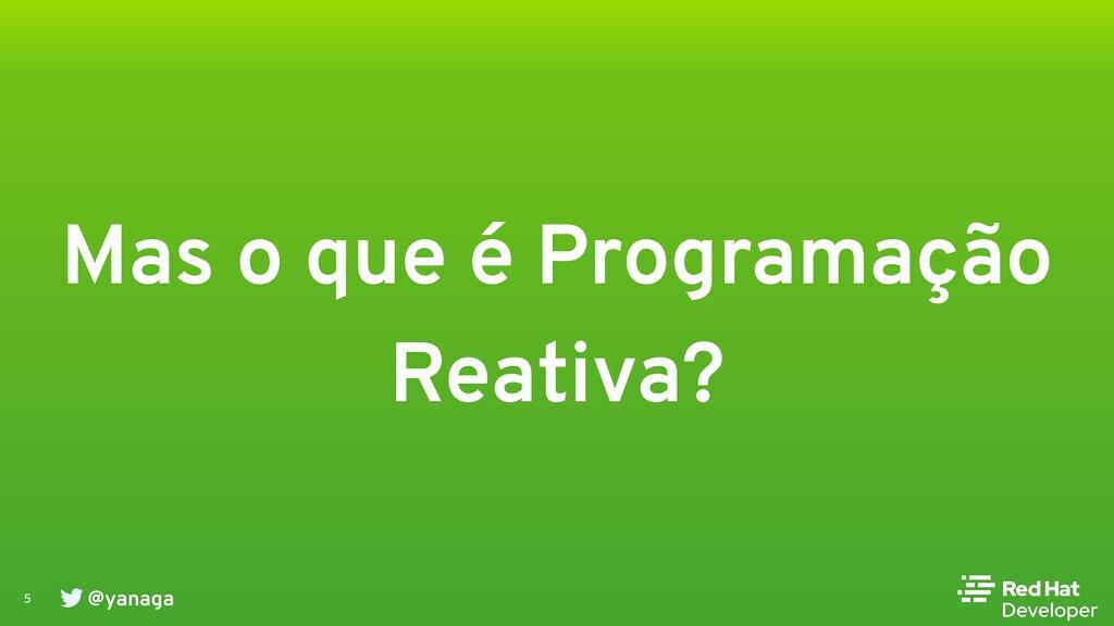 @yanaga 5 Mas o que é Programação Reativa?