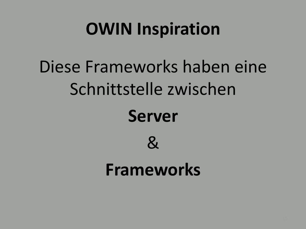 OWIN Inspiration Diese Frameworks haben eine Sc...