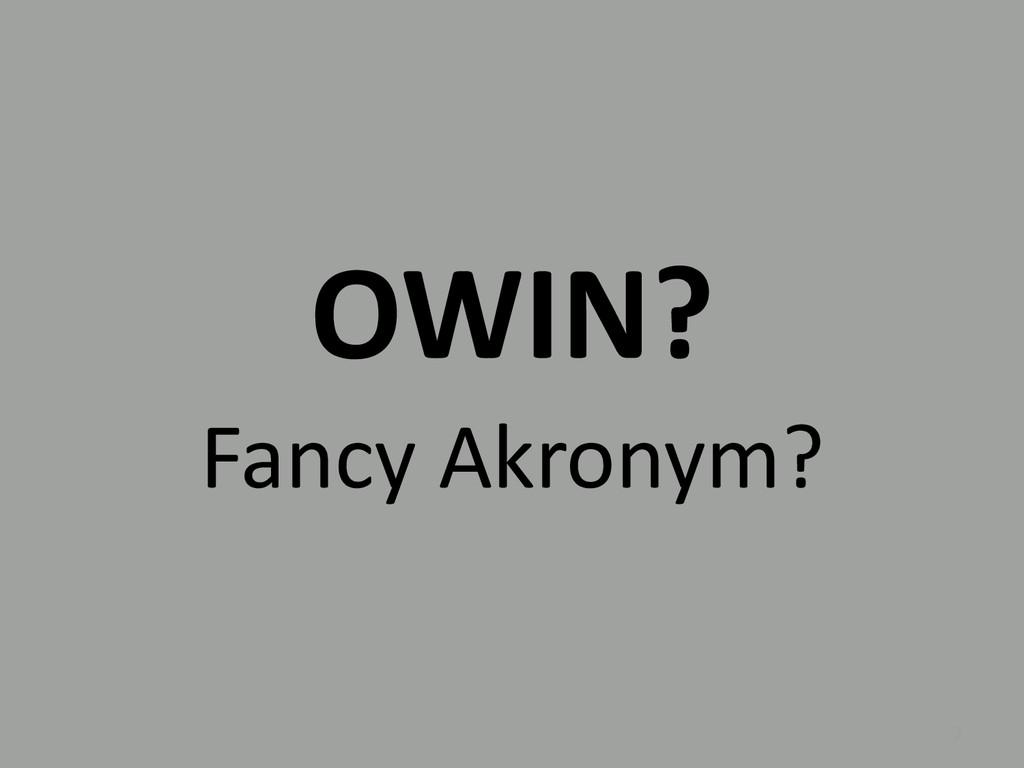 OWIN? 3 Fancy Akronym?