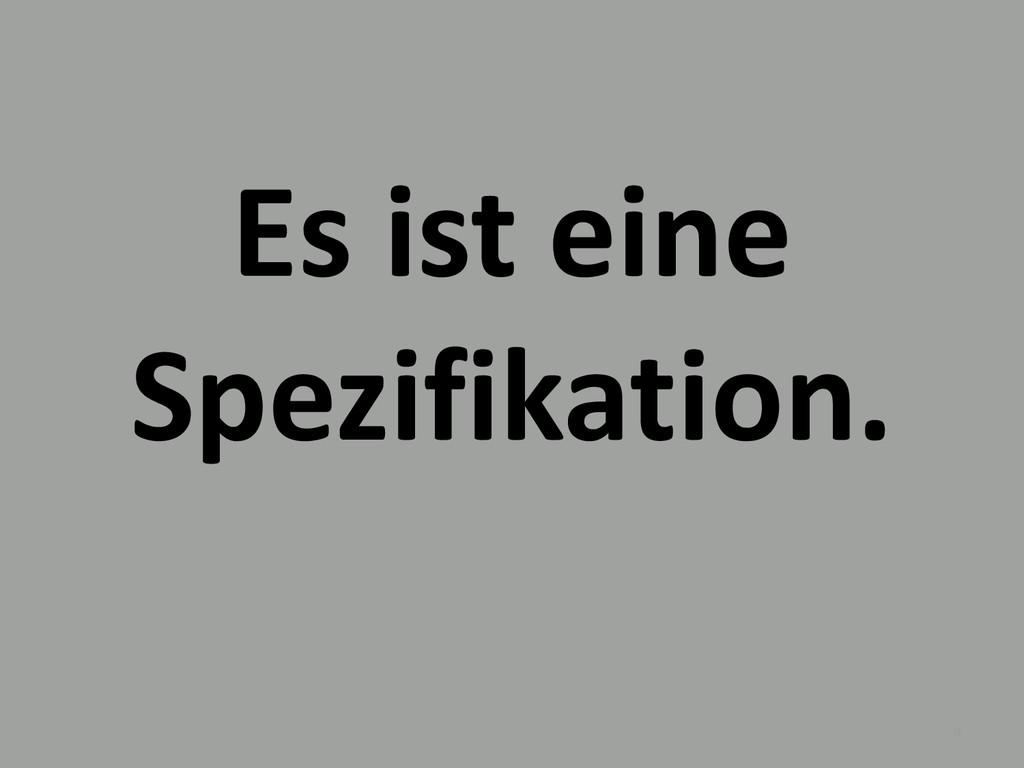 Es ist eine Spezifikation. 4