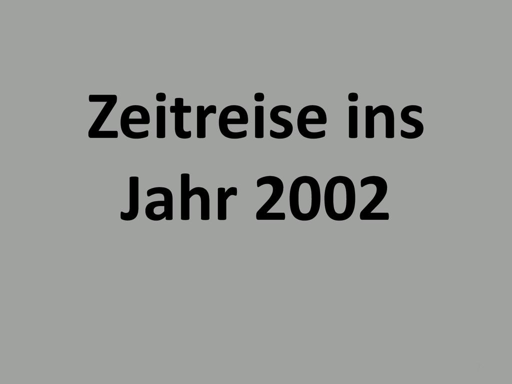 Zeitreise ins Jahr 2002 7