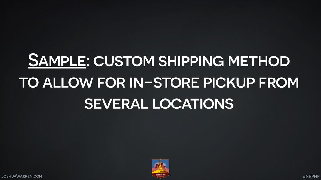 JoshuaWarren.com Sample: custom shipping method...