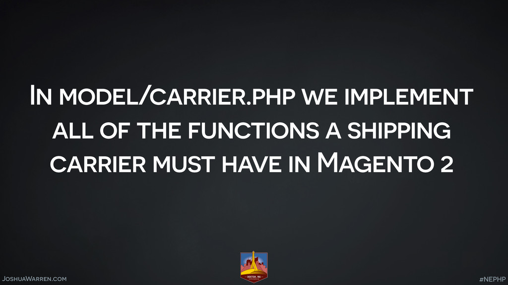 JoshuaWarren.com In model/carrier.php we implem...